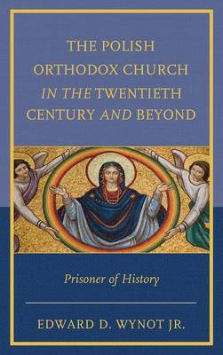 The Polish Orthodox Church in the Twentieth Century and Beyond: Prisoner of History (Hardback)