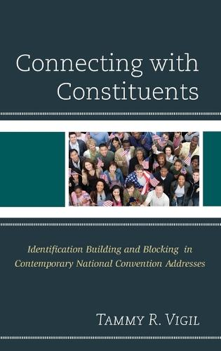 Connecting with Constituents: Identification Building and Blocking in Contemporary National Convention Addresses (Hardback)