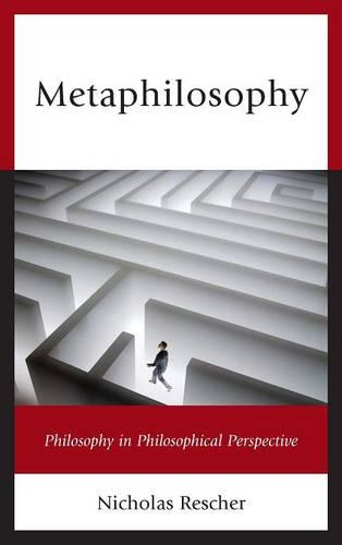 Metaphilosophy: Philosophy in Philosophical Perspective (Hardback)