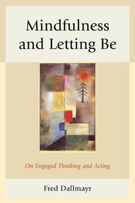 Mindfulness and Letting Be: On Engaged Thinking and Acting (Hardback)