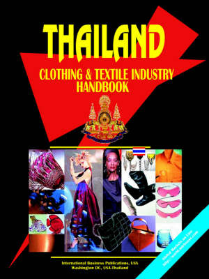 Thailand Clothing and Textile Industry Handbook (Paperback)
