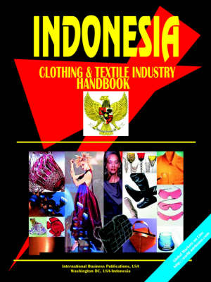 Indonesia Clothing and Textile Industry Handbook (Paperback)