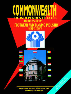 Commonwealth of Independent States (Cis) Footware and Tanning Industry Directory (Paperback)