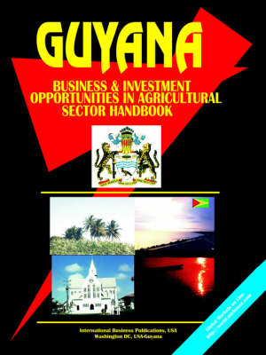 Guyana Business and Investment Opportunities in Agricultural Sector Handbook (Paperback)