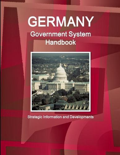 Germany Government System Handbook - Strategic Information and Developments (Paperback)