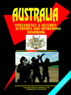 Australia Intelligence & Security Activities and Operations Handbook (Paperback)