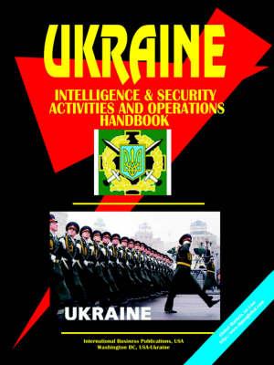 Ukraine Intelligence & Security Activities and Operations Handbook (Paperback)