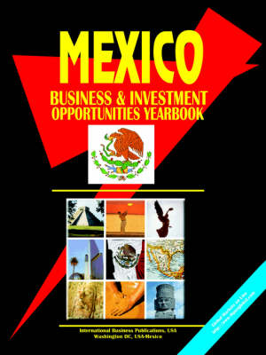 Mexico Business and Investment Opportunities Yearbook - Global Business Opportunity Yearbooks Library; V. 112 (Paperback)