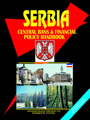 Serbia Central Bank and Financial Policy Handbook (Paperback)