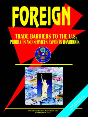 Foreign Trade Barriers to the U.S. Products and Services Exports Handbook (Paperback)