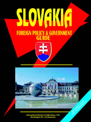 Slovakia Foreign Policy and Government Guide (Hardback)