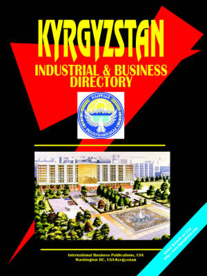 Kyrgyzstan Industrial and Business Directory (Paperback)