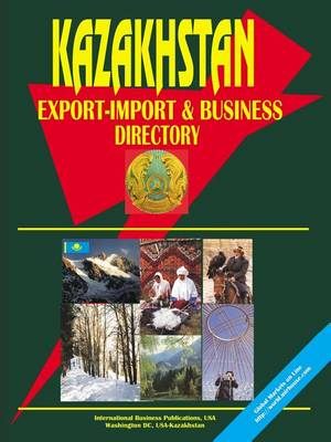 Kazakhstan Export-Import and Business Directory (Paperback)