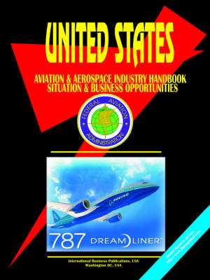 Us Aviation & Aerospace Industry Handbook: Situation and Business Opportunities (Paperback)