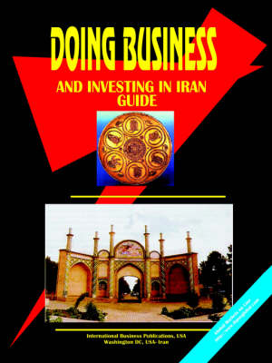 Doing Business and Investing in Iran Guide (Paperback)