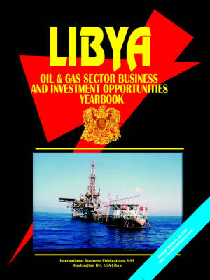 Libya Oil & Gas Sector Business & Investment Opportunities Yearbook (Paperback)