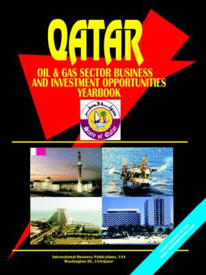 Qatar Oil & Gas Sector Business & Investment Opportunities Handbook (Paperback)