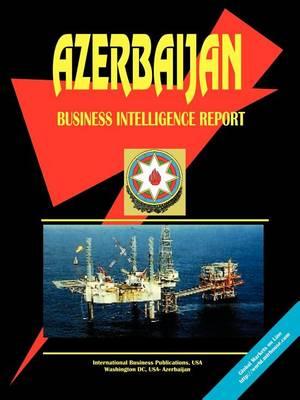 Azerbaijan Business Intelligence Report (Paperback)