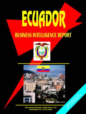Ecuador Business Intelligence Report (Paperback)