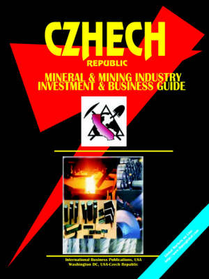 Czech Republic Mineral & Mining Sector Investment & Business Guide (Paperback)