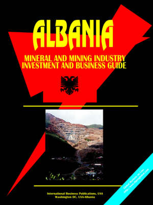 Albania Mineral and Mining Sector Investment and Business Guide (Paperback)