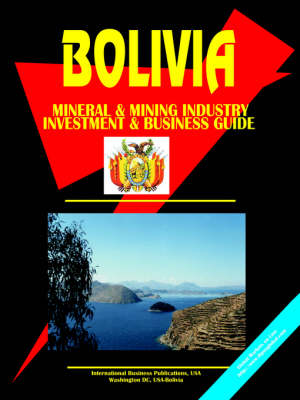 Bolivia Mining and Mineral Sector Investment and Business Guide (Paperback)