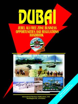 Dubai Jebel Ali Free Zone Business Opportunities and Regulations Handbook (Paperback)