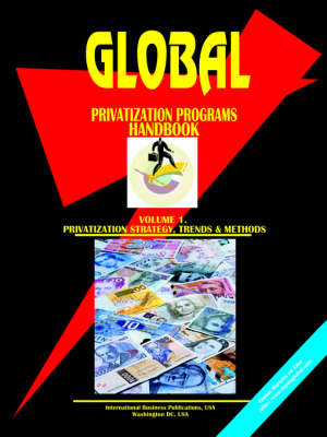 Global Privatization Programs Handbook. Vol. 1. Privatization Methods (Paperback)