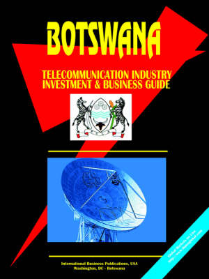 Botswana Telecommunication Industry Investment and Business Guide (Paperback)