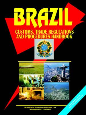 Brazil Customs, Trade Regulations and Procedures Handbook (Paperback)