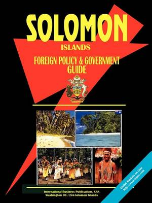 Solomon Islands Foreign Policy and Government Guide (Paperback)