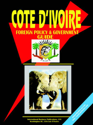 Cote D'Ivoire Foreign Policy and Government Guide (Paperback)