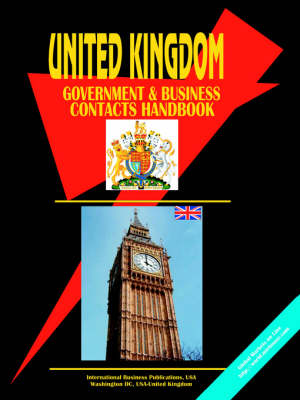 United Kingdom Government and Business Contacts Handbook (Paperback)