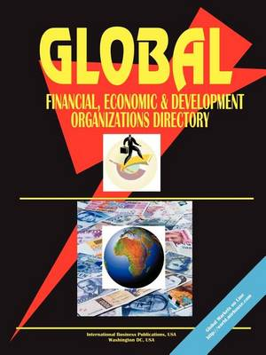 Global Financial Economic and Devt Organizations Directory (Paperback)