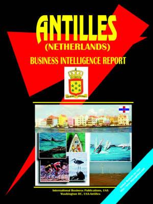 Antilles (Netherlands) Business Intelligence Report (Paperback)