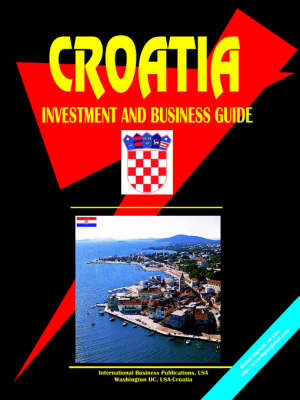 Croatia Investment & Business Guide (Paperback)