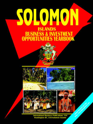 Solomon Islands Business and Investment Opportunities Yearbook (Paperback)