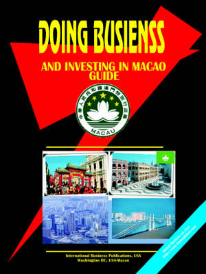 Doing Business and Investing in Macao Guide (Paperback)