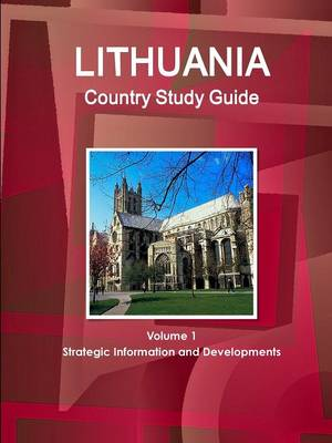 Lithuania Country Study Guide Volume 1 Strategic Information and Developments (Paperback)