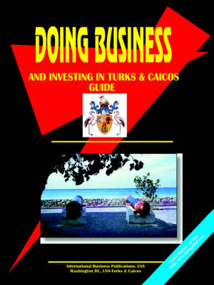 Doing Business and Investing in Turks & Caicos (Paperback)