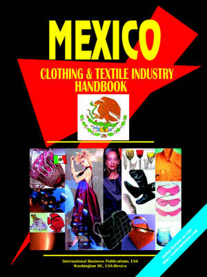 Mexico Clothing and Textile Industry Handbook (Paperback)