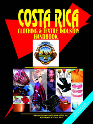 Costa Rica Clothing and Textile Industry Handbook (Paperback)