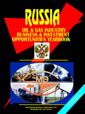 Russia Oil & Gas Sector Business & Investment Opportunities Yearbook (Paperback)