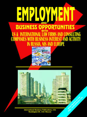 Employment and Business Opportunities with Us & International Law Firms & Consulting Companies with Business Interest and Activiry in Russia, NIS and (Paperback)