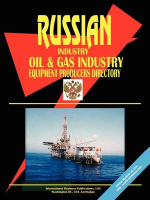 Russia Oil and Gas Industry Equipment Poducers Directory (Paperback)