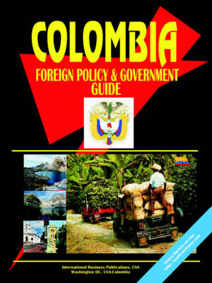 Colombia Foreign Policy and Government Guide (Paperback)