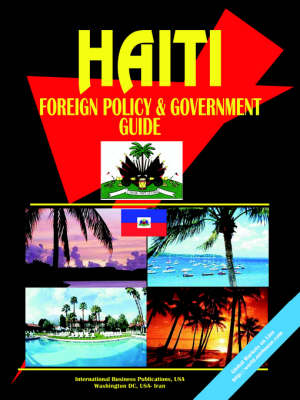 Haiti Foreign Policy and Government Guide (Paperback)