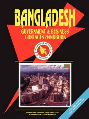 Bangladesh Government and Business Contacts Handbook (Paperback)