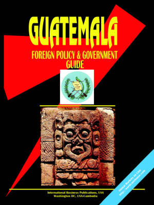 Guatemala Foreign Policy and Government Guide (Paperback)