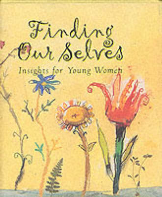 Finding Ourselves: Insights for Young Women (Hardback)